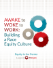 AWAKE to WOKE to WORK: Building a Race Equity Culture report